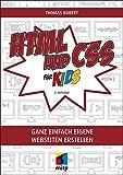 HTML und CSS für Kids: Ganz einfach eigene Webseiten erstellen