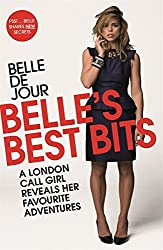 Belle's Best Bits: A London Call Girl Reveals Her Favourite Adventures by Belle De Jour (2010-08-01)