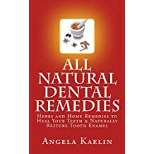 All Natural Dental Remedies: Herbs and Home Remedies to Heal Your Teeth & Naturally Restore Tooth Enamel (English Edition)