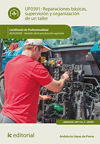 Reparaciones básicas, supervisión y organización de un taller. agau0208 - gestión de la producción agrícola por Andalucía López de Ponce
