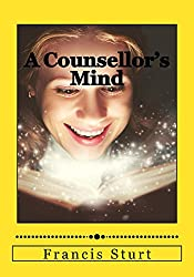 A Counsellor's Mind: 10 Argumentative Essays (A Counsellor's Essays Book 2) (English Edition)