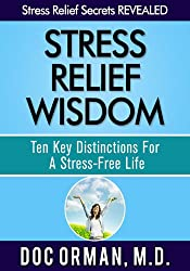 Stress Relief Wisdom: Ten Key Distinctions For A Stress-Free Life (Stress Relief Secrets Revealed Book 1) (English Edition)