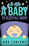 How to get a baby to sleep all night
