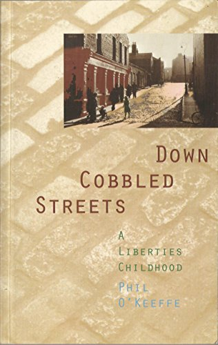 Down Cobbled Streets: A Liberties Childhood