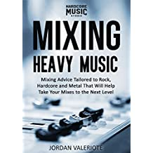 Mixing Heavy Music: Mixing advice tailored to rock, hardcore and metal that will help take your mixes to the next level. (English Edition)