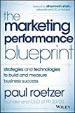The Marketing Performance Blueprint: Strategies and Technologies to Build and Measure Business Success by Paul Roetzer (2014-08-04)