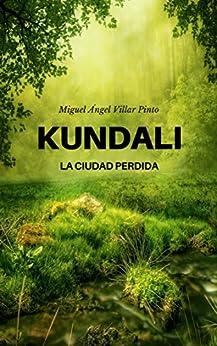 Kundali: La ciudad perdida (Spanish Edition) di [Villar Pinto, Miguel Ángel]