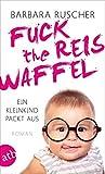 Barbara Ruscher ´Fuck the Reiswaffel: Ein Kleinkind packt aus´ bestellen bei Amazon.de