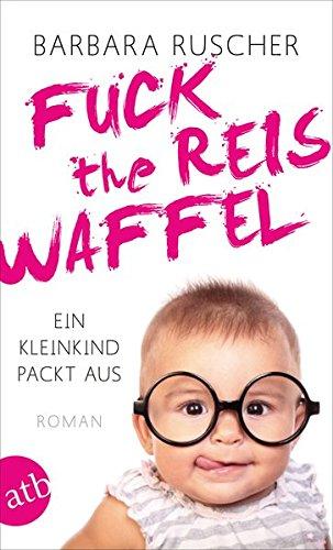 Fuck the Reiswaffel: Ein Kleinkind packt aus