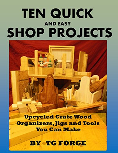TEN QUICK AND EASY SHOP PROJECTS: Upcycled Crate Wood Organizers, Jigs and tools you can make (English Edition)