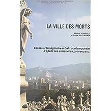 La ville des morts: Essai sur l'imaginaire urbain contemporain d'après les cimetières provençaux (French Edition)