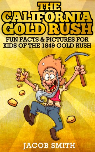 Gold Rush California - Learn Fun Facts About The History Of The 1849 Gold Rush (English Edition)