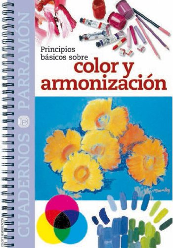 PRINCIPIOS BASICOS SOBRE COLOR Y ARMONIZACION (Cuadernos parramón) por EQUIPO PARRAMON