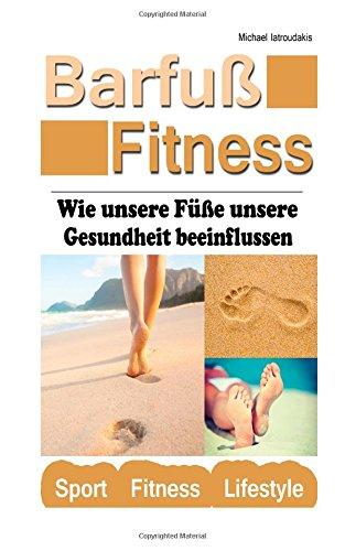 Barfuß-Fitness: Wie unsere Füße unsere Gesundheit beeinflussen (WISSEN KOMPAKT)