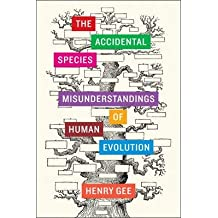 By Gee, Henry ( Author ) [ The Accidental Species: Misunderstandings of Human Evolution By Oct-2013 Hardcover