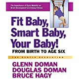 Fit Baby, Smart Baby, Your Baby! (The Gentle Revolution Series) by Glenn Doman (2012-06-15)