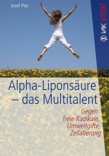 Preisvergleich Produktbild Alpha-Liponsäure - das Multitalent: Gegen freie Radikale, Umweltgifte, Zellalterung (vak vital)