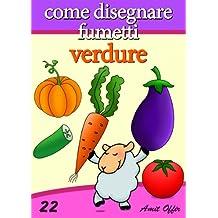 Disegno per Bambini: Come Disegnare Fumetti - Verdure (Imparare a Disegnare Vol. 22) (Italian Edition)