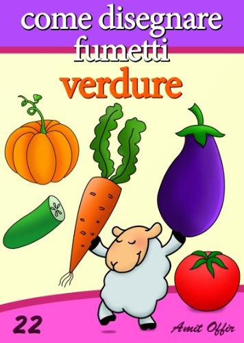 Disegno per Bambini: Come Disegnare Fumetti - Verdure (Imparare a Disegnare Vol. 22)