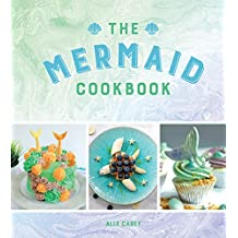 The Mermaid Cookbook: Mermazing Recipes for Lovers of the Mythical Creature
