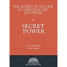 Secret Power: THE SECRET OF SUCCESS IN CHRISTIAN LIFE AND CHRISTIAN WORK (Annotated)