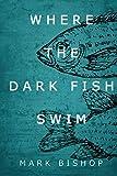 Where the dark fish swim