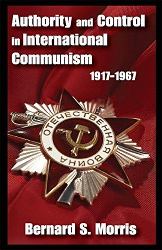 Authority and Control in International Communism: 1917-1967 (English Edition) por Bernard S. Morris