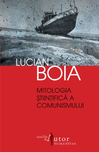 MITOLOGIA STIINTIFICA A COMUNISMULUI por LUCIAN BOIA