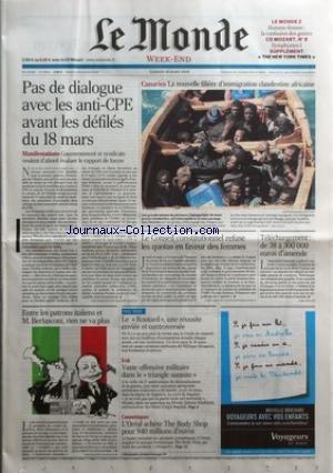 MONDE (LE) [No 19019] du 18/03/2006 - PAS DE DIALOGUE AVEC LES ANTI-CPE AVANT LES DEFILES DU 18 MARS CANARIES - LA NOUVELLE FILIERE D'IMMIGRATION CLANDESTINE AFRICAINE LE CONSEIL CONSTITUTIONNEL REFUSE LES QUOTAS EN FAVEUR DES FEMMES TELECHARGEMENT - DE 38 A 300 000 EUROS D'AMENDE ENTRE LES PATRONS ITALIENS ET M. BERLUSCONI, RIEN NE VA PLUS LE ROUTARD, UNE REUSSITE ENVIEE ET CONTROVERSEE IRAK - VASTE OFFENSIVE MILITAIRE DANS LE TRIANGLE SUNNITE COSMETIQUES - L'OREAL ACHETE THE BO
