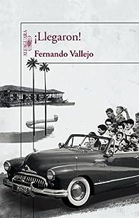 ¡Llegaron! par Fernando Vallejo