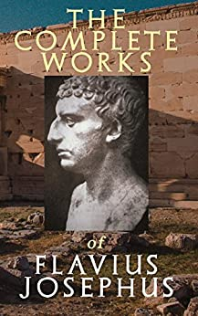 The Complete Works of Flavius Josephus: History of the Jewish War against the Romans, The Antiquities of the Jews, Against Apion, Discourse to the Greeks ... Hades & Autobiography Epub Descarga gratuita