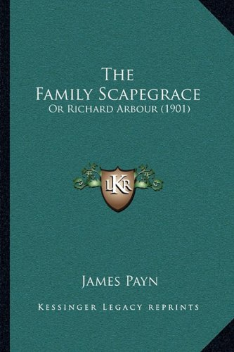 The Family Scapegrace the Family Scapegrace: Or Richard Arbour (1901) or Richard Arbour (1901) -