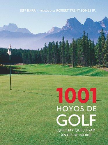 1001 Hoyos De Golf Que Hay Que Jugar Antes De Morir