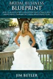 Bridal Business Blueprint: How to Build a Solid Foundation that Attracts Busy Brides While Standing Out from Your Competitors