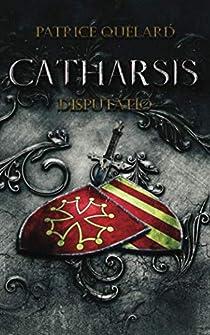 Catharsis, tome 1 : Disputatio par Patrice Quélard