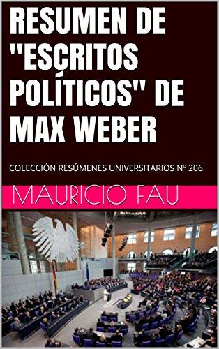 """RESUMEN DE """"ESCRITOS POLÍTICOS"""" DE MAX WEBER: COLECCIÓN RESÚMENES UNIVERSITARIOS Nº 206"""