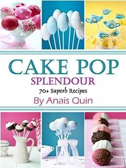 Cake Pop Splendor. 70+ Superb Recipes (English Edition) par [Quinn, Anais]