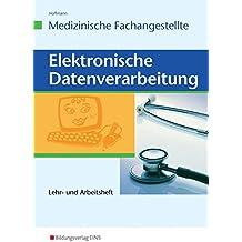 Elektronische Datenverabeitung für die  Medizinische Fachangestellte: Datenverarbeitung für die Medizinische Fachangestellte: Lehr- und Arbeitsheft
