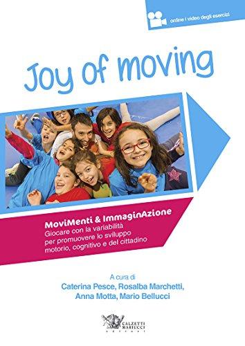 Joy of moving. Movimenti e immaginazione: Giocare con la variabilità per promuovere lo sviluppo motorio, cognitivo e del cittadino