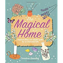 The Magical Home: Inspired ideas and simple spells for an enchanted life