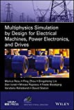 Multiphysics Simulation by Design for Electrical Machines, Power Electronics and Drives (IEEE Press Series on Power Engineering)