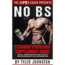 The No B.S. Straightforward Supplement Guide: The Real, Science-Based Facts About Effective Muscle Building and Fat Loss Supplementation (The Lean Muscle, ... Lifestyle Series Book 1) (English Edition)