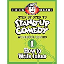 Step By Step to Stand-Up Comedy - Workbook Series: Workbook 1: How to Write Jokes by Greg Dean (4-Aug-2013) Paperback