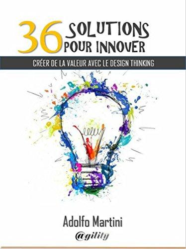36 solutions pour innover: Créer de la valeur avec le Design Thinking