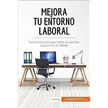 Mejora tu entorno laboral: Las claves para que todos se sientan a gusto en el trabajo (Coaching) (Spanish Edition)