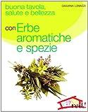 Buona tavola, salute e bellezza con erbe aromatiche e spezie