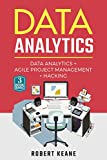 Data Analytics: A Complete Guide on Data Analytics, Agile Project Management AND Hacking - A Three Book Bundle (Adware, Malware, Neural Networks, Big Data, Scrum)