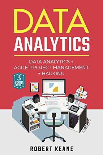 Data Analytics: A Complete Guide on Data Analytics, Agile Project Management AND Hacking - A Three Book Bundle (Adware, Malware, Neural Networks, Big Data, Scrum) (English Edition)