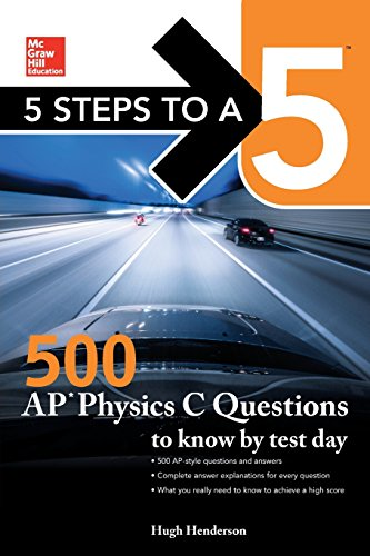 Henderson, H: 5 Steps to a 5: 500 AP Physics C Questions to