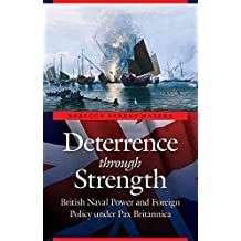 [(Deterrence Through Strength : British Naval Power and Foreign Policy Under Pax Britannica)] [By (author) Rebecca Berens Matzke] published on (July, 2011)